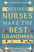 Retired Nurses Make The Best Grandmas: Perfect Gag Gift (100 Pages, Nurse Design Notebook, 6 x 9) (Cool Notebooks) Paperback