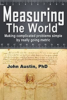 [Austin, John]のMeasuring the World: Making complicated problems simple by really going metric (English Edition)