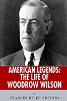 The Life of Woodrow Wilson (American Legends)