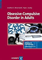 Obsessive-Compulsive Disorder in Adults (Advances in Psychotherapy-evidence-based Practice)