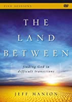 The Land Between: Finding God in Difficult Transitions: Five Sessions [DVD]