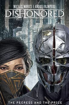 Dishonored: Peeress and the Price Vol. 1: The Peeress and the Prince by [Moreci, Michael]