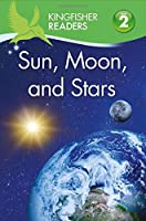 Sun, Moon, and Stars (Kingfisher Readers, Level 2)