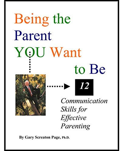 Being the Parent YOU Want to Be: 12 Communication Skills for Effective Parenting (English Edition)