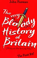 The Very Bloody History of Britain (Without the Boring Bits!): The Last Bit!