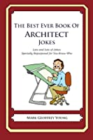The Best Ever Book of Architect Jokes: Lots and Lots of Jokes Specially Repurposed for You-know-who