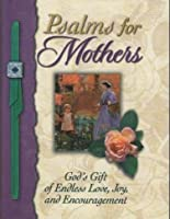Psalms for Mothers: God's Gift of Endless Love, Joy, and Encouragement