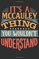 It's A Mccauley Thing You Wouldn't Understand: Want To Create An Emotional Moment For A Mccauley Family Member ? Show The Mccauley's You Care With This Personal Custom Gift With Mccauley's Very Own Family Name Surname Planner Calendar Notebook Journal