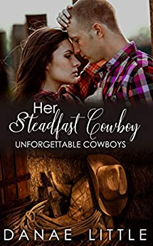 Her Steadfast Cowboy: A  Clean & Wholesome Cowboy Romance (Unforgettable Cowboys Book 4) by [Little, Danae]