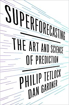 Superforecasting: The Art and Science of Prediction by [Tetlock, Philip E., Gardner, Dan]