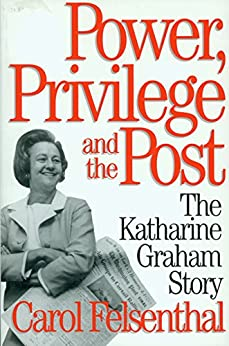Power, Privilege and the Post: The Katharine Graham Story by [Felsenthal, Carol]