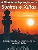 A História da Separação entre Sunitas e Xiitas: Compreender as Divisões no seio do Islão. (Portuguese Edition)