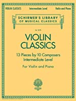Violin Classics: 13 Pieces by 10 Composers, Intermediate Level, for Violin and Piano (Schirmer's Library of Musical Classics)