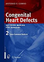 Congenital Heart Defects: Decision Making for Cardiac Surgery Volume 2 Less Common Defects