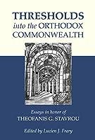 Thresholds into the Orthodox Commonwealth: Essays in Honor of Theofanis G. Stavrou