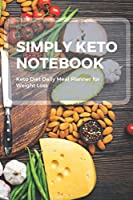 """Simply Keto notebook: Keto Diet Daily Meal Planner for Weight Loss 