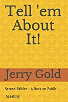 Tell 'em About It!: Second Edition