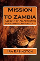 Mission to Zambia: Account of an Authentic Ministering Assignment