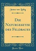 Die Naturgesetze des Feldbaues (Classic Reprint) (German Edition) [並行輸入品]
