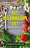 Anti Inflammatory Diet: Cookbook: Nutrient Rich Healing Recipes to Help Relieve Chronic Pain & Inflammation (Pain free, Healthy Eating Low Carb, Diet) (English Edition)
