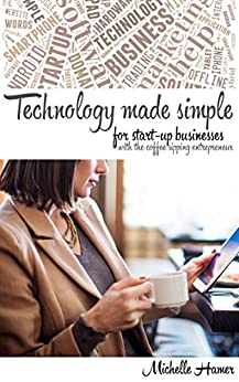 Technology made simple for start-up businesses by [Hamer, Michelle]