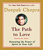 The Path to Love: Renewing the Power of Spirit in Your Life (Deepak Chopra)