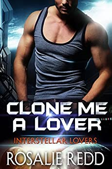 Clone Me a Lover (Interstellar Lovers) by [Redd, Rosalie]