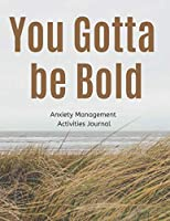You Gotta Be Bold: A Planner, Journal & Tracker for Anxiety Management Activities