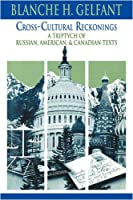 Cross-Cultural Reckonings: A Triptych of Russian, American and Canadian Texts (Cambridge Studies in American Literature and Culture)
