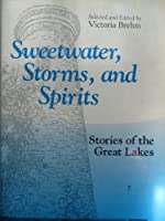 Sweetwater, Storms, and Spirits: Stories of the Great Lakes