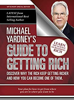 Michael Yardney's Guide To Getting Rich: Discover why the Rich keep getting richer, and how you can become one of them by [Yardney, Michael]