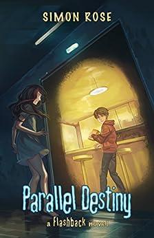 [Rose, Simon]のParallel Destiny (A Flashback Novel Book 3) (English Edition)