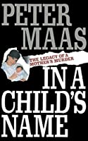 In a Child's Name: Legacy of a Mother's Murder