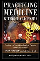 Practicing Medicine Without a License?: The Story of the Linus Pauling Therapy for Heart Disease (Pauling Therapy Handbook)
