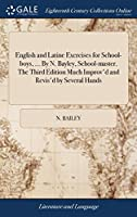 English and Latine Exercises for School-Boys. by N. Bayley, School-Master. the Third Edition Much Improv'd and Revis'd by Several Hands