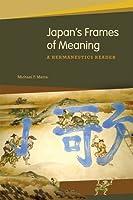 Japan's Frames of Meaning: A Hermeneutics Reader by Michael F. Marra(2010-10-31)