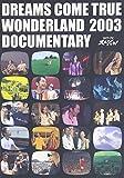 DREAMS COME TRUE WONDERLAND 2003 DOCUMENTARY [DVD]