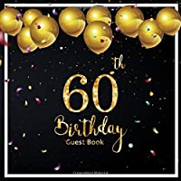 60th Birthday Guest Book: Balloons Celebrate Background | Keepsake Memory Book and Gift Log | Message Anniversary | Guest Write in & Well Wishes | Celebrating Sign in | Celebration Party Decorations | For Friend and Family (60 Year Happy Birthday)