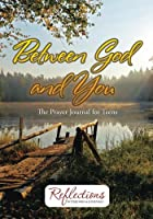 Between God and You: The Prayer Journal for Teens