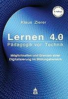 Lernen 4.0 - Paedagogik vor Technik: Moeglichkeiten und Grenzen einer Digitalisierung im Bildungsbereich