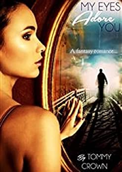 My Eyes Adore You: a fantasy romance by [Crown, Tommy]