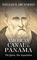 The American Canal in Panama: The Quest, the Acquisition