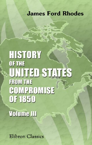 History of the United States from the Compromise of 1850: Volume 3. 1860-1862