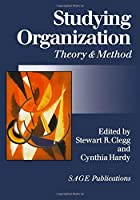Studying Organization: Theory and Method (Handbook of Organization Studies, Vol 1)