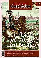 Berliner Geschichte - Zeitschrift fuer Geschichte und Kultur: Friedrich der Grosse