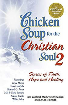 Chicken Soup for the Christian Soul 2: Stories of Faith, Hope and Healing by [Canfield, Jack, Hansen, Mark Victor, Thieman, LeAnn]