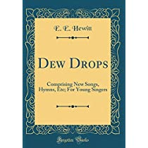 Dew Drops: Comprising New Songs, Hymns, Etc; For Young Singers (Classic Reprint)