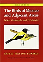 A Field Guide to the Birds of Mexico and Adjacent Areas: Belize, Guatemala, and El Salvador, Third Edition (Corrie Herring Hooks) by Ernest Preston Edwards(1998-07-01)