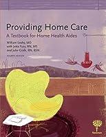 Providing Home Care: A Textbook for Home Health Aides