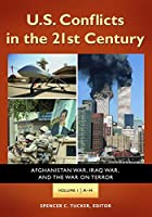 U.S. Conflicts in the 21st Century: Afghanistan War, Iraq War, and the War on Terror
